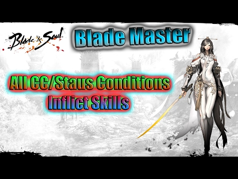 Blade and Soul- Blade Master CC/Status Conditions Inflict Skills Guide