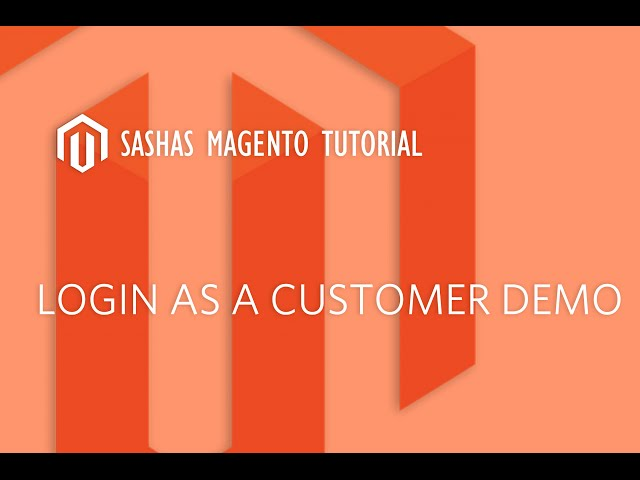 Magento: Login As a Customer