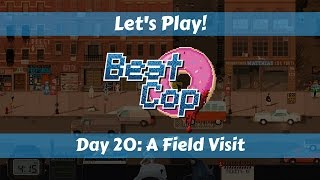 Let's Play!: Beat Cop: Day 20: A Field Visit!
