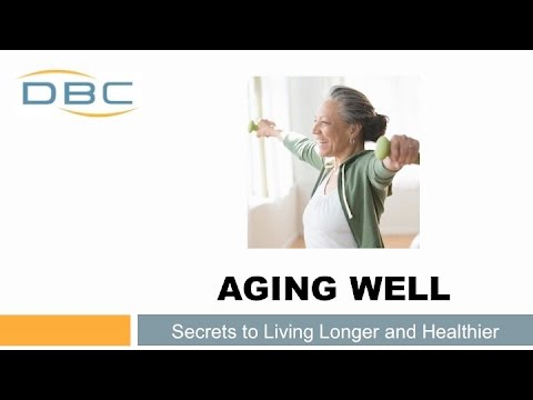 Aging Well - Secrets to Living Longer and Healthier!
