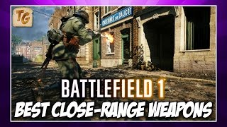 Best Close Range Weapons For Each Class in Battlefield 1 | BF1 Weapon Guide