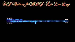 Nh c S n Dance La La Ley Remix DJ Future ft BDJ