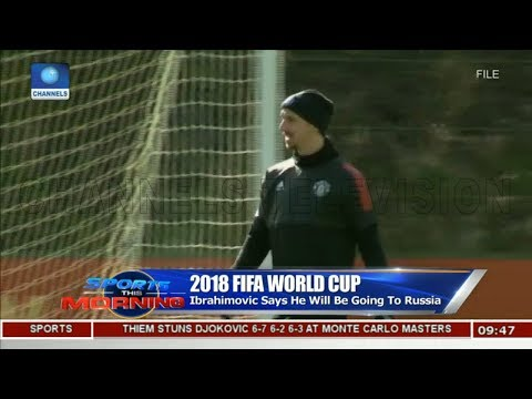 Ibrahimovic Says He Will Be Going To 2018 FIFA World Cup | Sports This Morning |