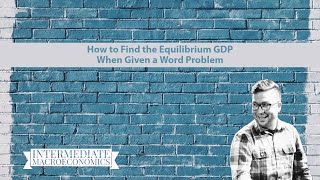 How To Find The Equilibrium GDP When Given A Word Problem