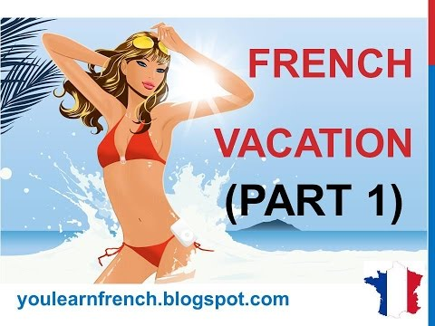 French Lesson 206 - HOLIDAYS VACATION Summer Vocabulary (Part 1) Useful Expressions
