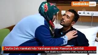 Afrin de yaralanan askerimiz Manisa ya getirildi