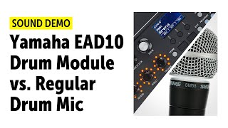 Yamaha EAD10 Drum Module vs. Regular Drum Mic Setup