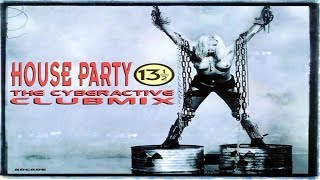 House Party 13½ - The Cyberactive Clubmix (1994) [CD, Compilation]