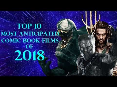 Top 10 Most Anticipated Comic Book Films Of 2018