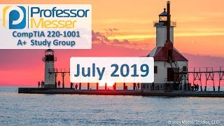 Professor Messer's 220-1001 A+ Study Group - July 2019