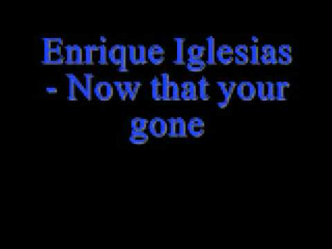 Enrique Iglesias -Now that your gone