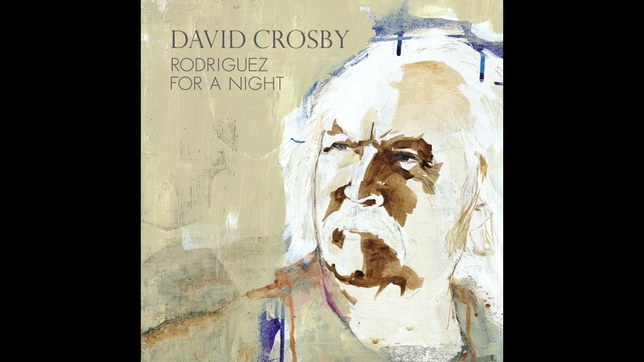 David Crosby - Rodriguez For A Night