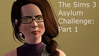 "Let's Play The Sims 3: Asylum Challenge [Part 1]-- ""White Collar Got Dirt In Your Pants"""
