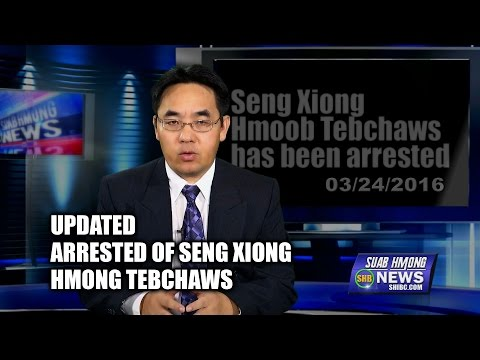 SUAB HMONG NEWS:  UPDATED on the arrested of Seng Xiong HMONG TEB CHAWS