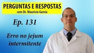 Erro no jejum intermitente - Perguntas e respostas com Dr Mauricio Garcia ep 131