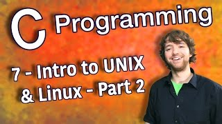 C Programming Tutorial 7 - Intro to UNIX/Linux - Part 2
