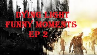 "DYING LIGHT FUNNY MOMENTS EP 2 ""IVE BEEN DRINKING AGAIN"""