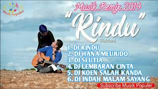 DJ REMIX RINDU VS REMIX HANA MEUJUDO - MUSIK REMIX 2019