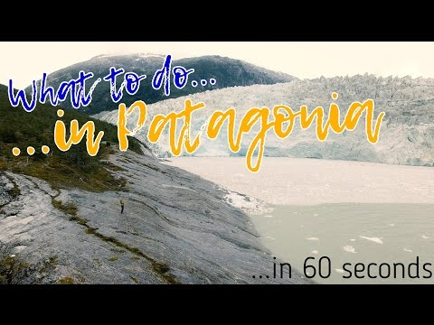 WHAT TO DO IN PATAGONIA in 60 seconds