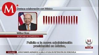Wilbur Ross agradece a AMLO apoyo en la frontera con México