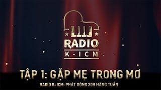 RADIO K-ICM - GẶP MẸ TRONG MƠ - TẬP 1