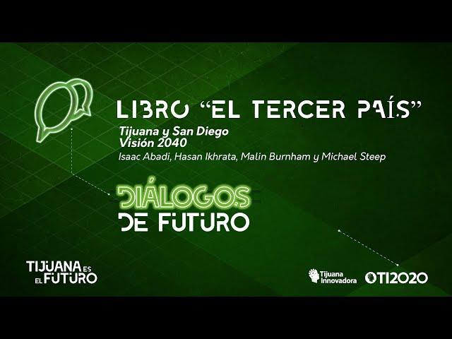 """SAN DIEGO Y TIJUANA VISIÓN 2040 - LIBRO """"EL TERCER PAÍS''"""