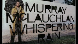Murray Mclauchlan - Whispering Rain - Remastered