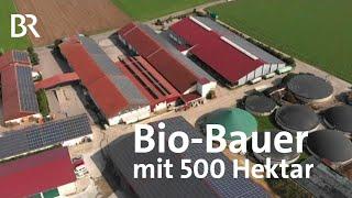 Von wegen klein und romantisch! Ein Bio-Landwirt mit 500 Hektar | Unser Land | BR Fernsehen
