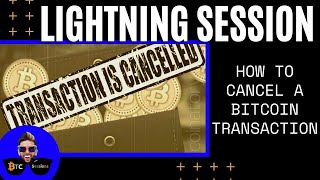 LIGHTNING SESSION: How T๐ Cancel A Bitcoin Transaction