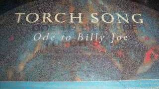 Torch Song - Ode To Billy Joe