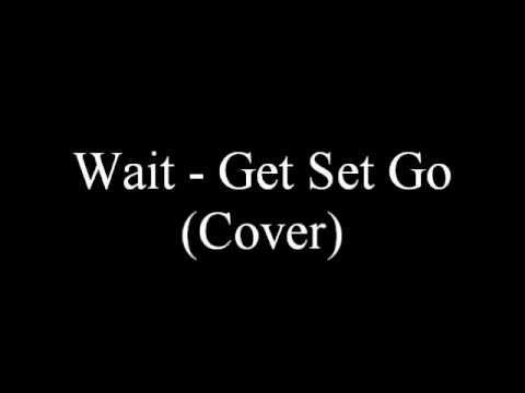Wait - Get Set Go (Cover)
