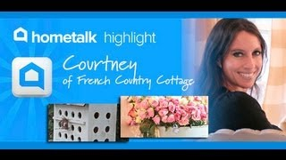 Hometalk Highlight: Courtney of French Country Cottage