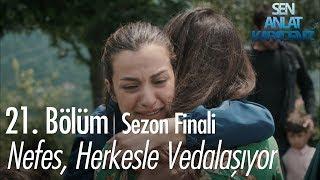 Nefes, herkesle vedalaşıyor - Sen Anlat Karadeniz 21. Bölüm | Sezon Finali