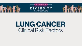 Diversity in Cancer Care | Lung Cancer | Risk Factors