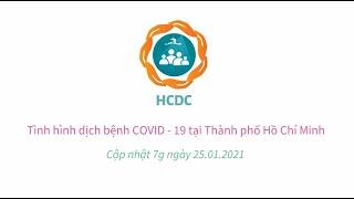 [HCDC] Tình hình dịch bệnh COVID-19 tại Thành phố Hồ Chí Minh (cập nhật 7g ngày 25/01/2021
