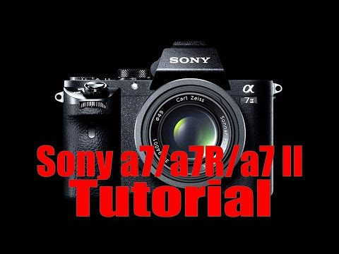 a7/a7R/a7S/a7 II Overview Training Tutorial