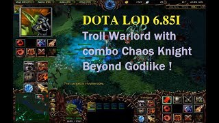 DotA LoD 6.85i - Troll Warlord Beyond Godlike with combo Chaos Knight