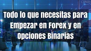 Todo lo que Necesitas Para Empezar en Forex y en Opciones Binarias
