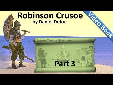 Part 3 - The Life and Adventures of Robinson Crusoe...