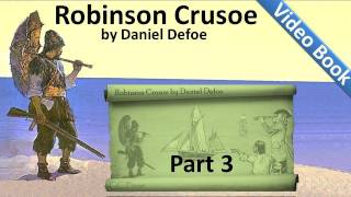 Part 3 - The Life and Adventures of Robinson Crusoe Audiobook by Daniel Defoe (Chs 09-12)(Part 3. Classic Literature VideoBook with synchronized text, interactive transcript, and closed captions in multiple languages. Audio courtesy of Librivox. Read by ..., 2011-09-25T17:57:28.000Z)