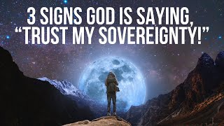 "3 Signs God Iṡ Saying, ""Trust My Sovereignty!"""
