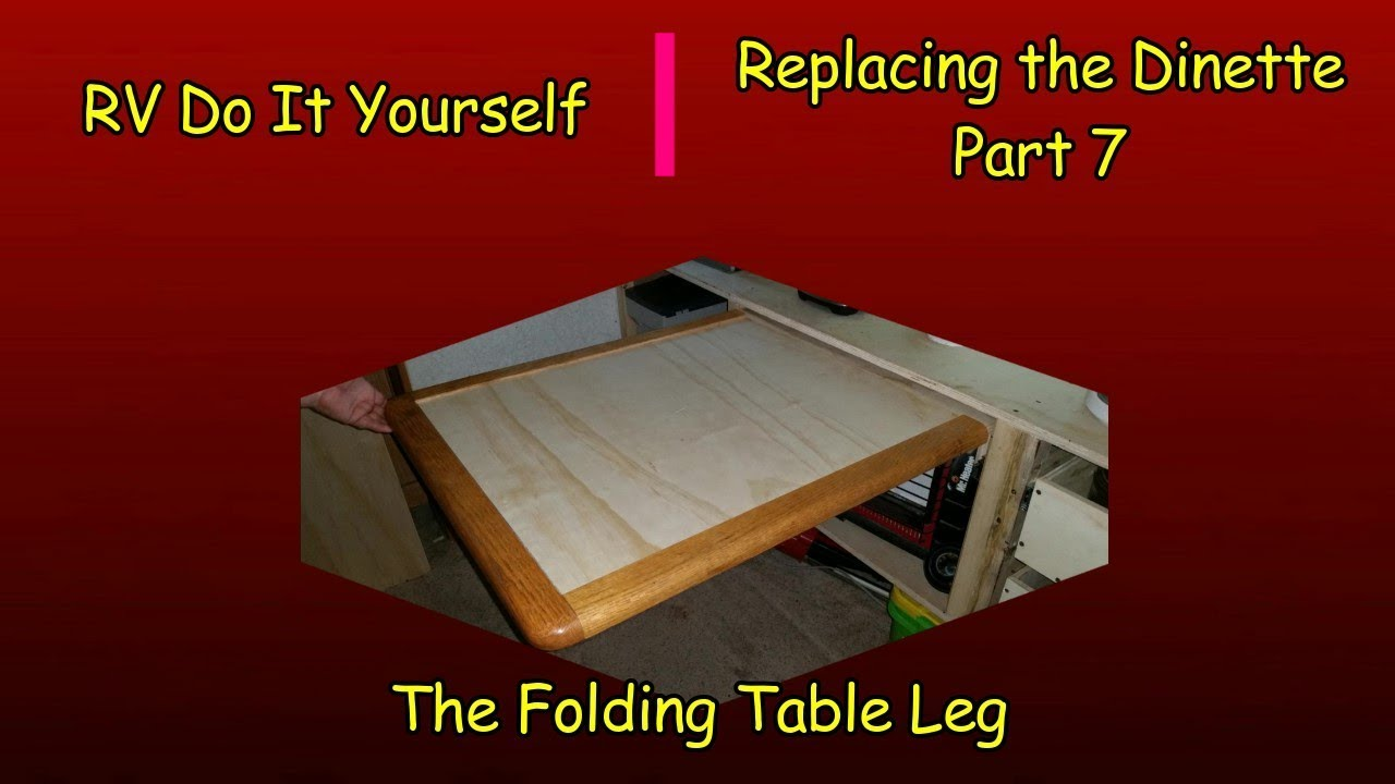 RV DIY - Replacing the Dinette - Part 7 - The Folding Table Leg