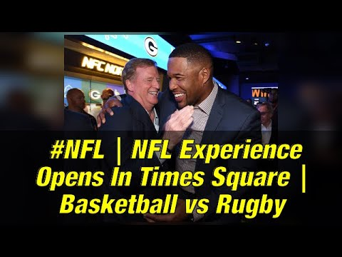#NFL | NFL Experience Opens In Times Square | Basketball vs Rugby