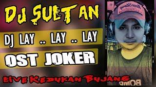 DJ Lay Lay Joker - OT SULTAN Kedukan Bujang