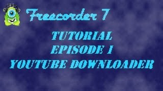 How to: Use Freecorder 7: Episode 1: Youtube Video Downloader [HQ]
