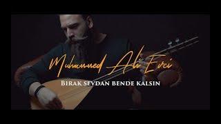 Muhammed Ali Evci - BIRAK SEVDAN BENDE KALSIN (Video)