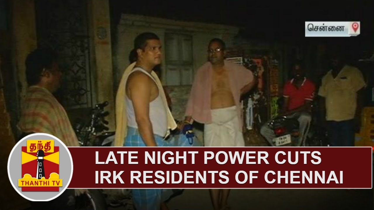 late night haircut late power cuts irk residents of chennai thanthi 2974 | maxresdefault