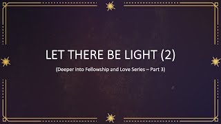 Let there be light (2) - Deeper into Fellowship and Love Part 3