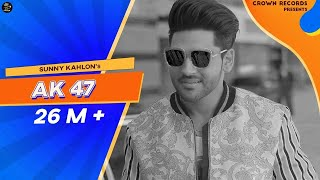 AK 47 || SUNNY KAHLON FT. BHUMIKA SHARMA || ROX A || NIK ||CROWN RECORDS ||