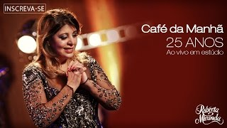 Roberta Miranda - Café da Manhã | DVD 25 anos Ao vivo em estúdio (Vídeo Oficial)